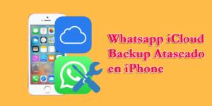 Whatsapp iCloud Backup Atascado en iPhone